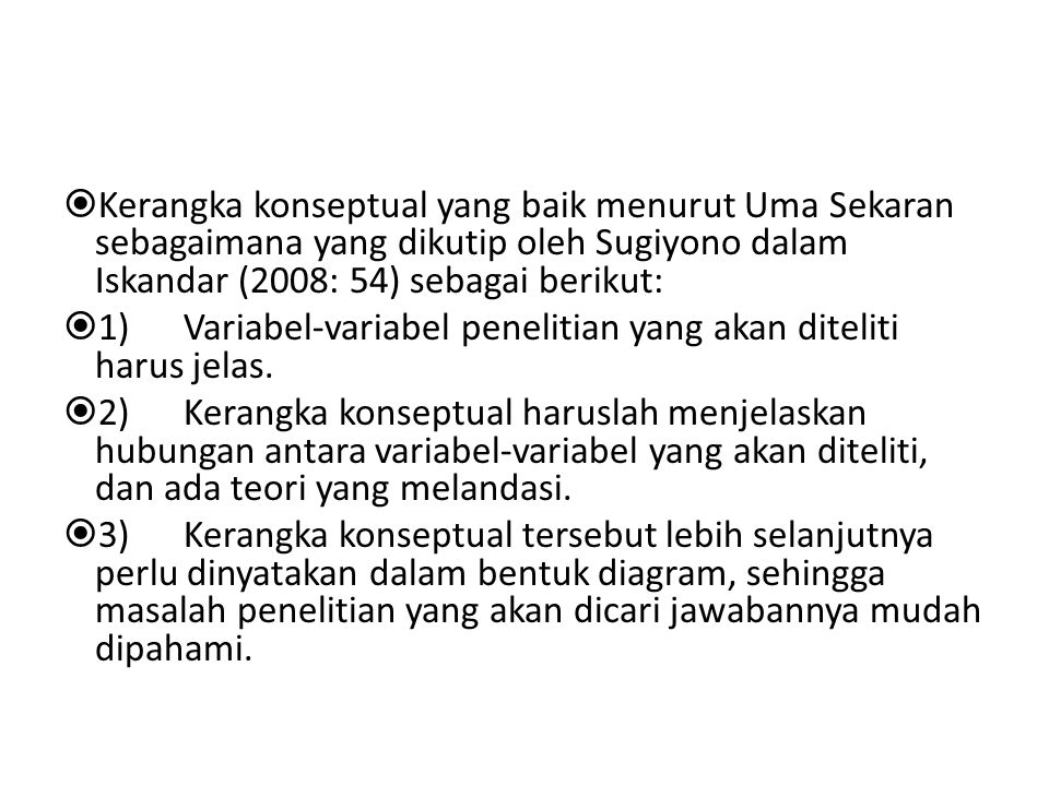 Kerangka konseptual yang baik menurut Uma Sekaran sebagaimana yang dikutip oleh Sugiyono dalam Iskandar (2008: 54) sebagai berikut: