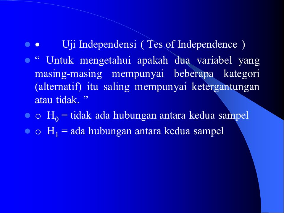 · Uji Independensi ( Tes of Independence )