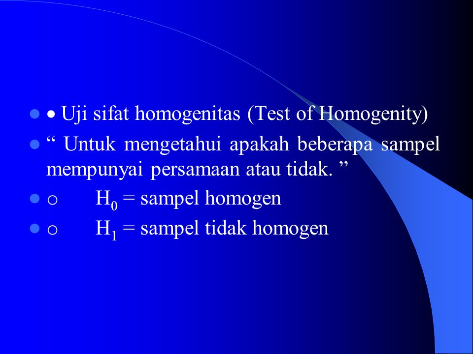 · Uji sifat homogenitas (Test of Homogenity)