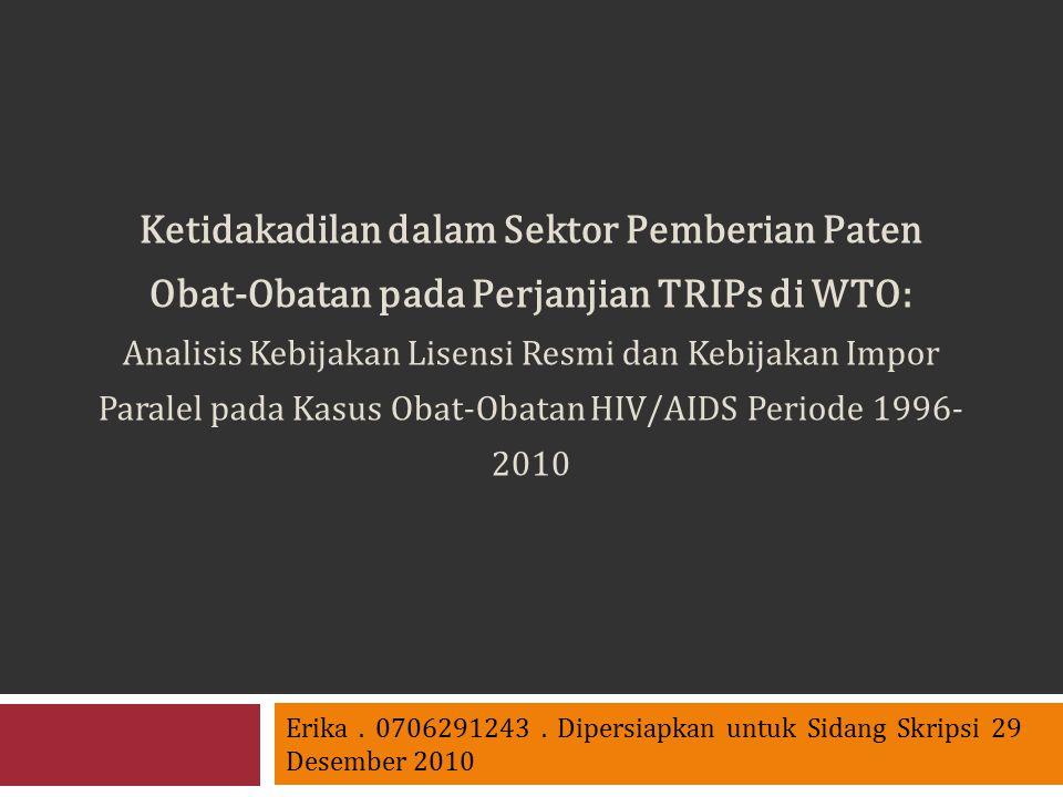 Ketidakadilan dalam Sektor Pemberian Paten Obat-Obatan pada Perjanjian TRIPs di WTO: Analisis Kebijakan Lisensi Resmi dan Kebijakan Impor Paralel pada Kasus Obat-Obatan HIV/AIDS Periode 1996-2010