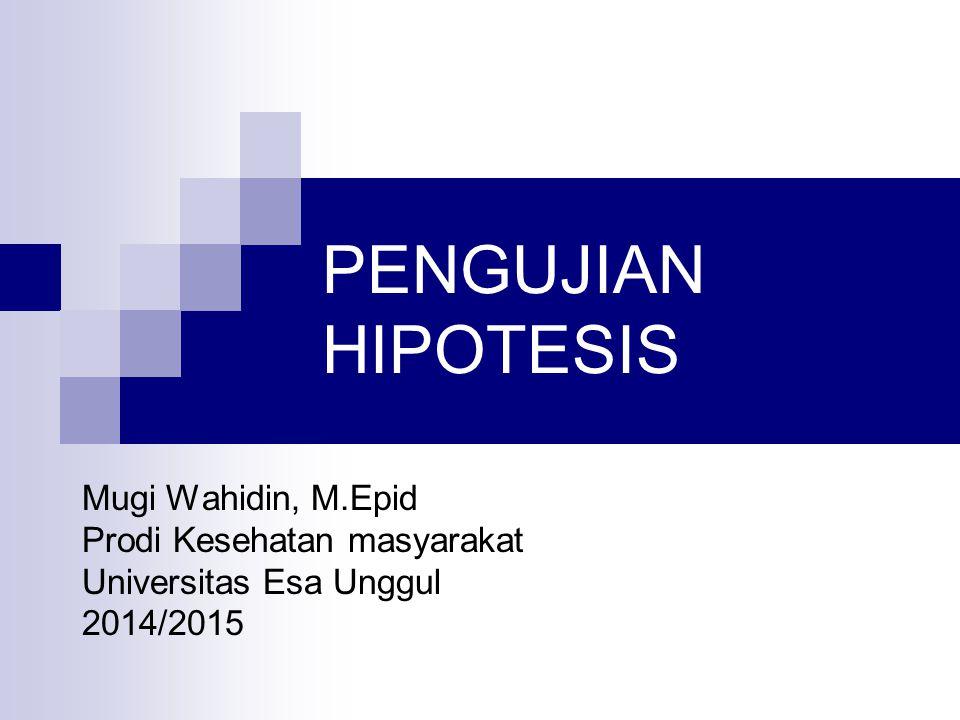 PENGUJIAN HIPOTESIS Mugi Wahidin, M.Epid Prodi Kesehatan masyarakat