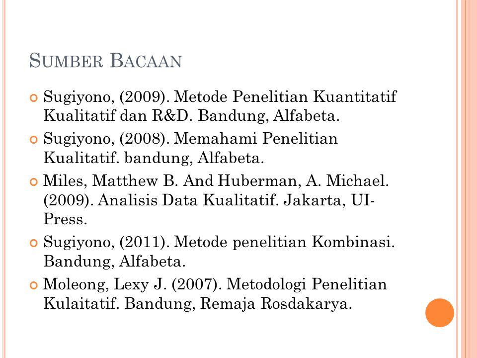 Sumber Bacaan Sugiyono, (2009). Metode Penelitian Kuantitatif Kualitatif dan R&D. Bandung, Alfabeta.
