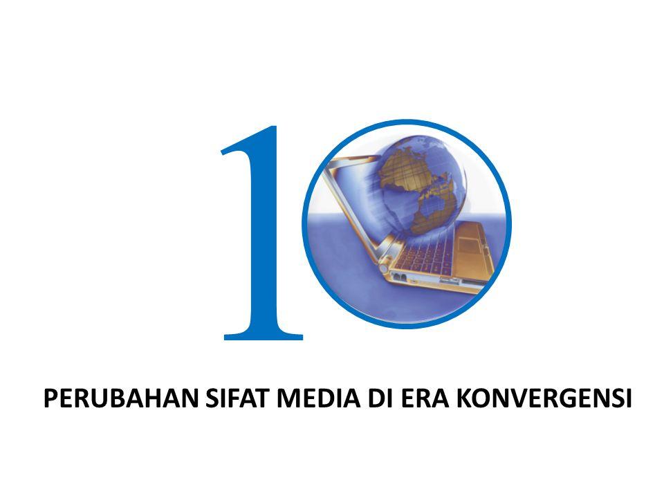 PERUBAHAN SIFAT MEDIA DI ERA KONVERGENSI