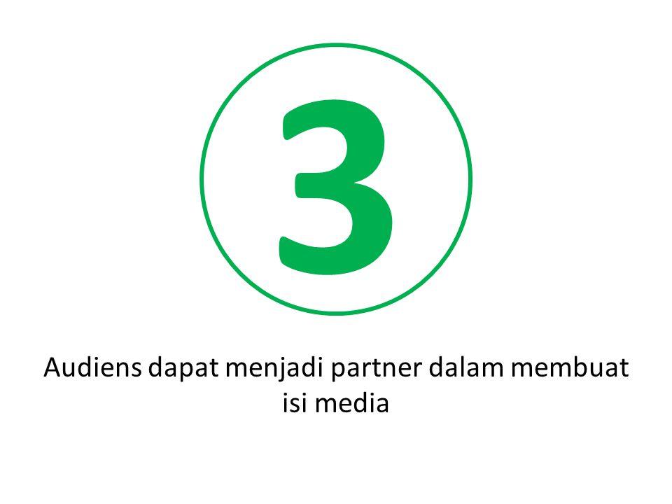 Audiens dapat menjadi partner dalam membuat isi media