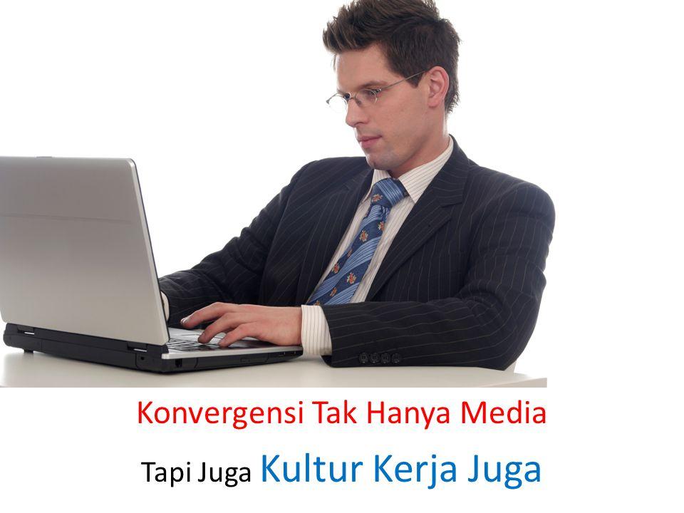 Konvergensi Tak Hanya Media