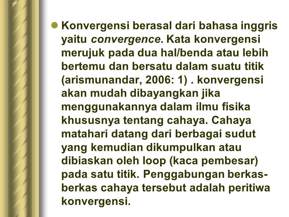 Konvergensi berasal dari bahasa inggris yaitu convergence