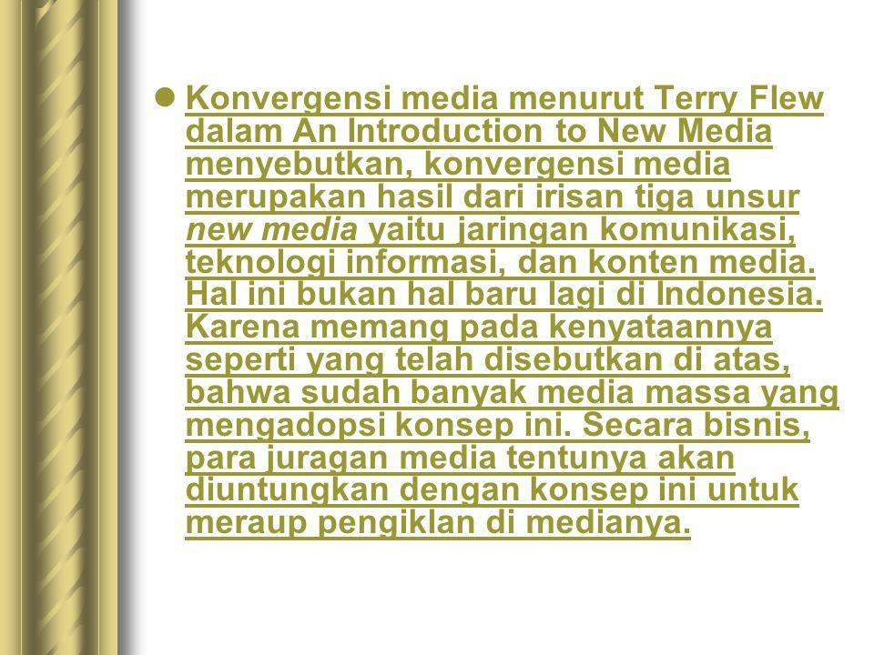 Konvergensi media menurut Terry Flew dalam An Introduction to New Media menyebutkan, konvergensi media merupakan hasil dari irisan tiga unsur new media yaitu jaringan komunikasi, teknologi informasi, dan konten media.