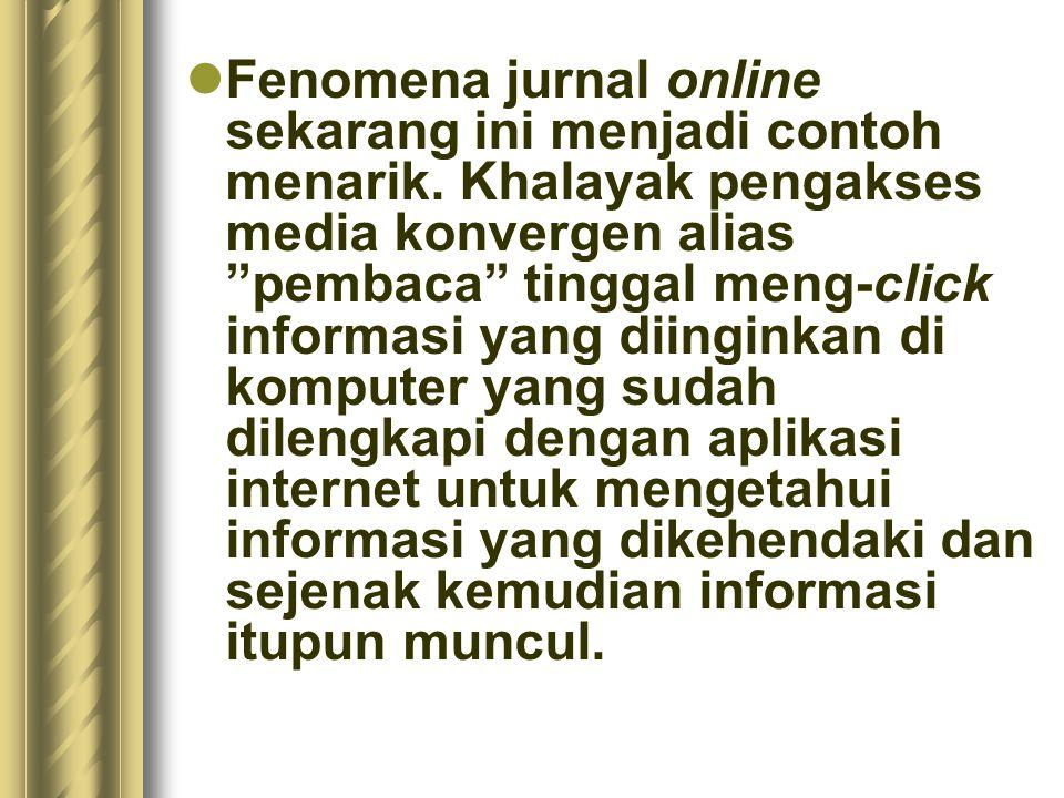 Fenomena jurnal online sekarang ini menjadi contoh menarik