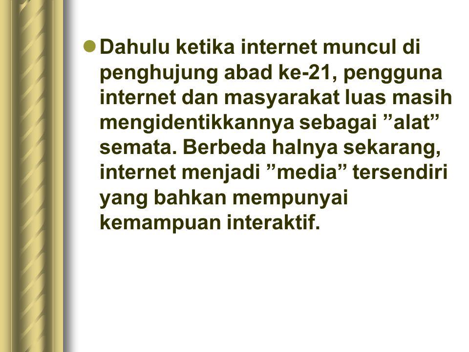 Dahulu ketika internet muncul di penghujung abad ke-21, pengguna internet dan masyarakat luas masih mengidentikkannya sebagai alat semata.