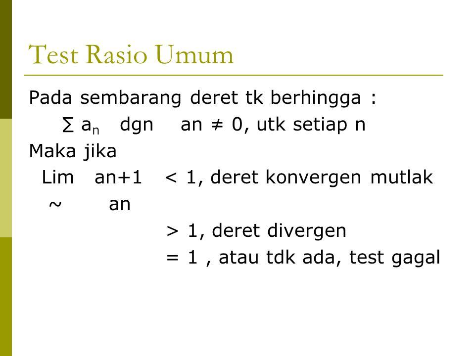 Test Rasio Umum Pada sembarang deret tk berhingga :