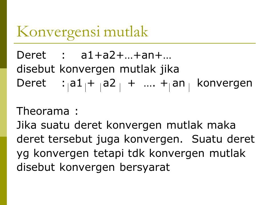 Konvergensi mutlak Deret : a1+a2+…+an+… disebut konvergen mutlak jika