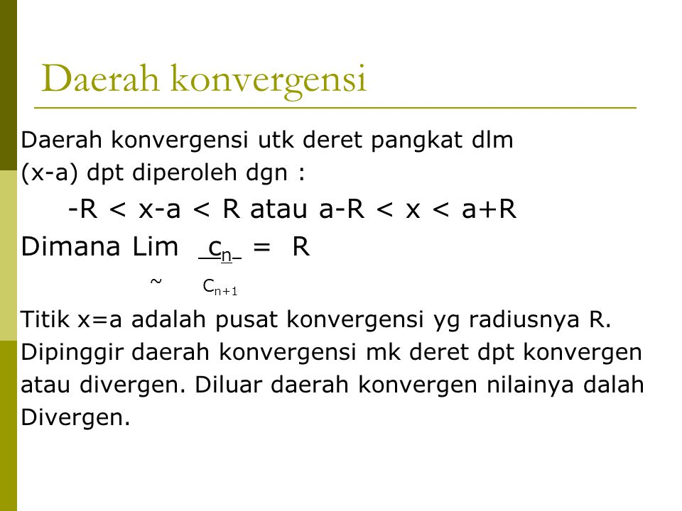 Daerah konvergensi -R < x-a < R atau a-R < x < a+R