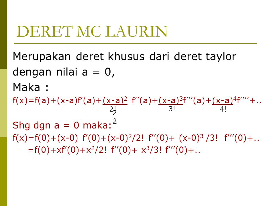 DERET MC LAURIN Merupakan deret khusus dari deret taylor