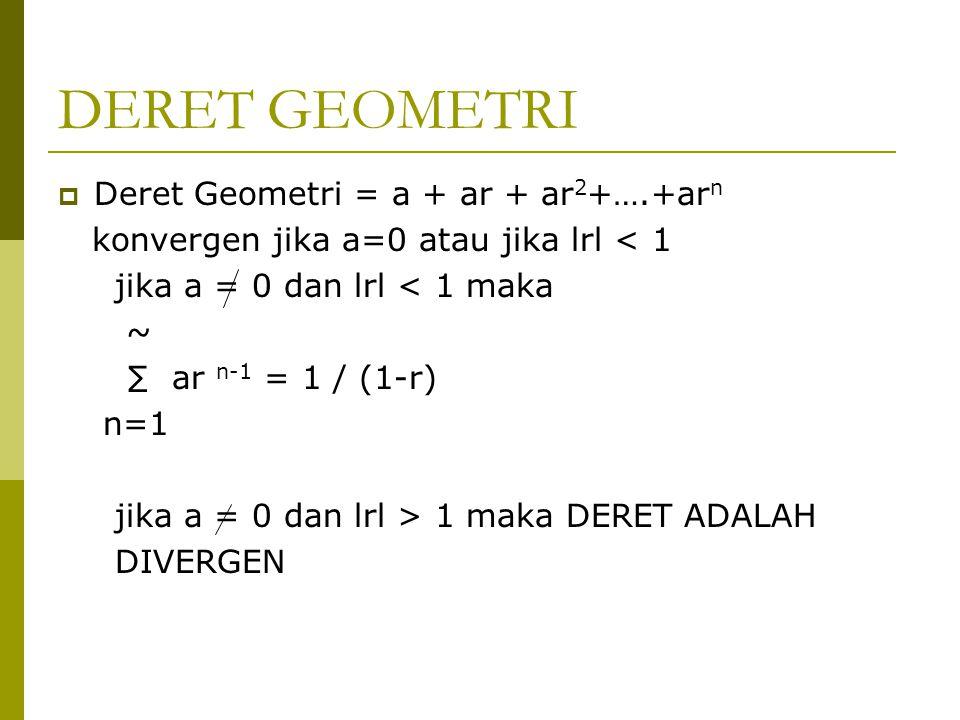 DERET GEOMETRI Deret Geometri = a + ar + ar2+….+arn