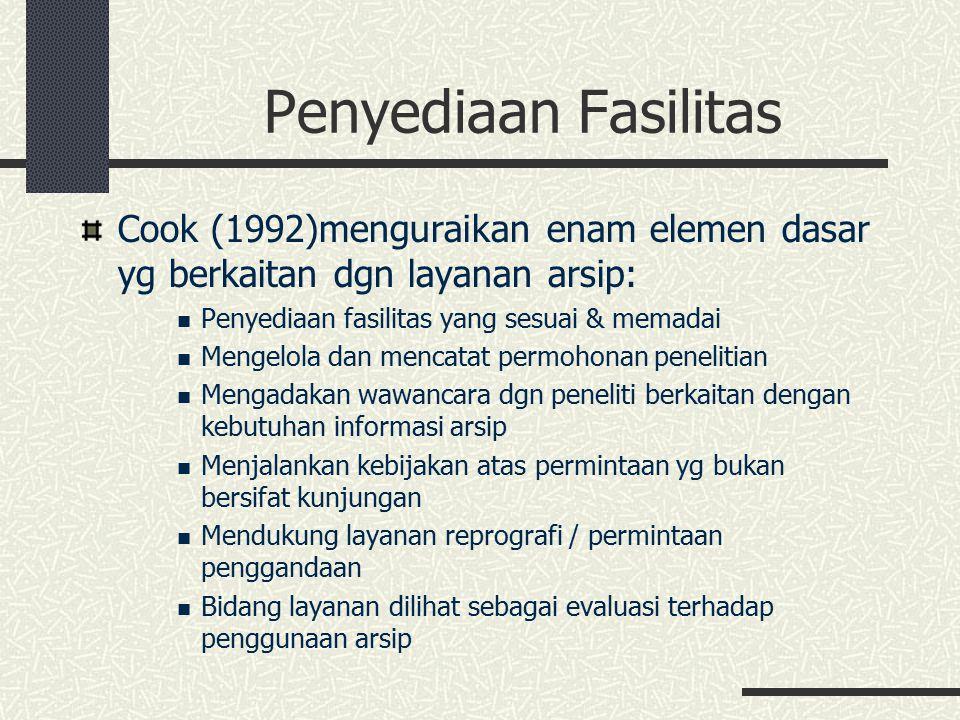Penyediaan Fasilitas Cook (1992)menguraikan enam elemen dasar yg berkaitan dgn layanan arsip: Penyediaan fasilitas yang sesuai & memadai.