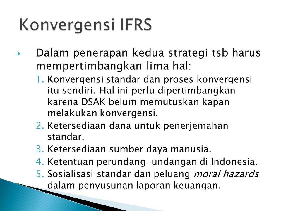 Konvergensi IFRS Dalam penerapan kedua strategi tsb harus mempertimbangkan lima hal: