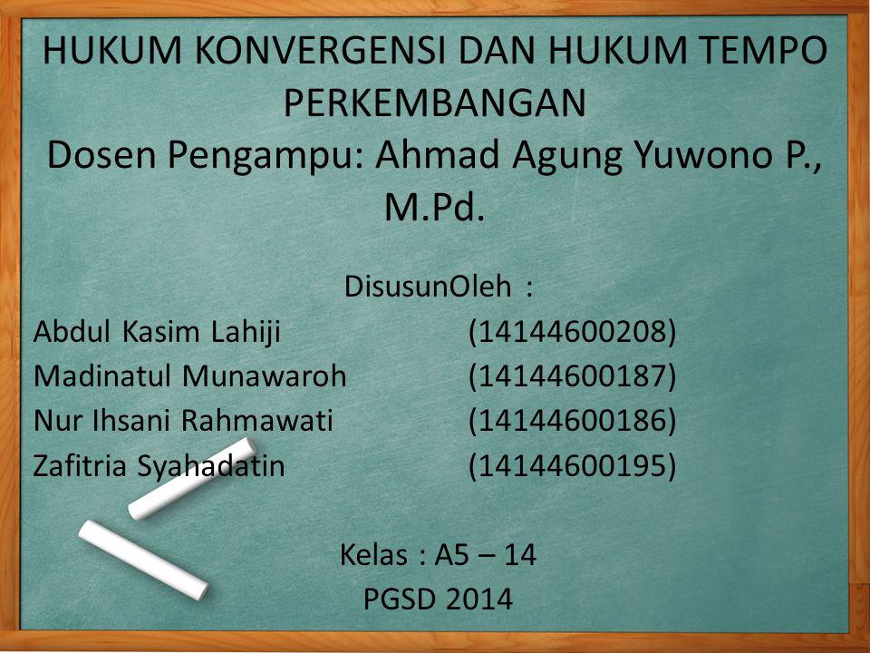 HUKUM KONVERGENSI DAN HUKUM TEMPO PERKEMBANGAN Dosen Pengampu: Ahmad Agung Yuwono P., M.Pd.