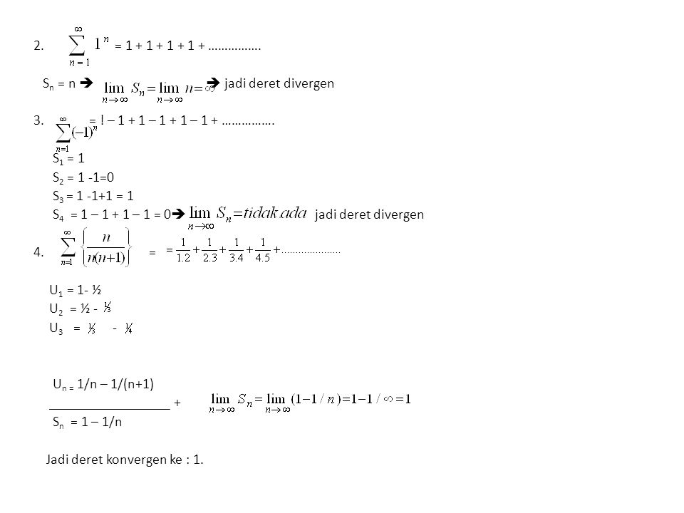 2. = 1 + 1 + 1 + 1 + ……………. Sn = n   jadi deret divergen.