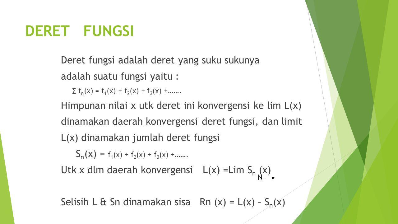 DERET FUNGSI Deret fungsi adalah deret yang suku sukunya