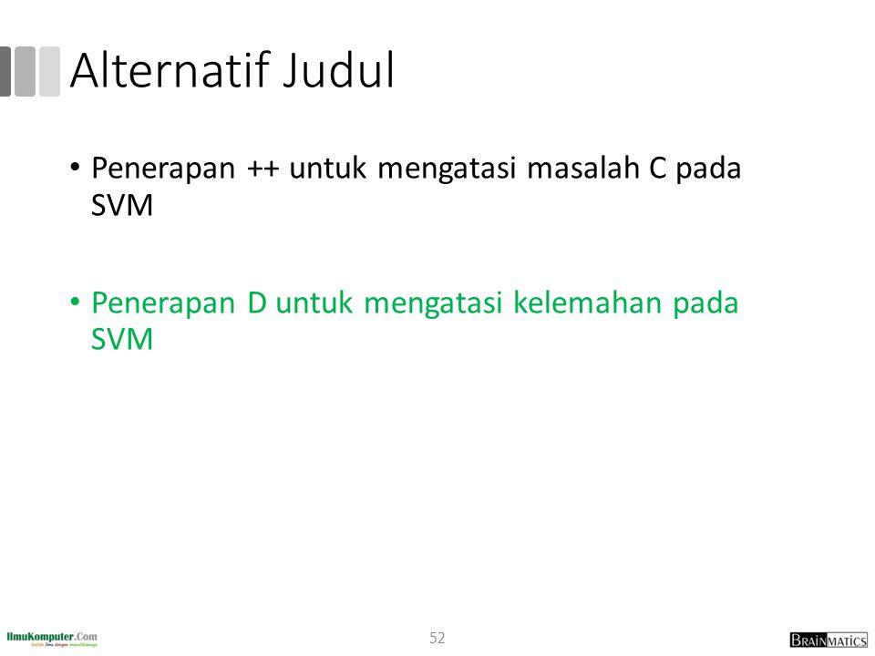 Alternatif Judul Penerapan ++ untuk mengatasi masalah C pada SVM