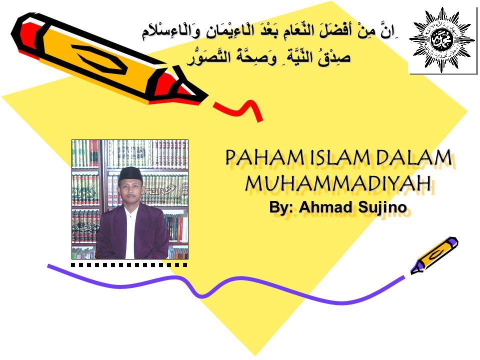 PAHAM ISLAM DALAM MUHAMMADIYAH By: Ahmad Sujino