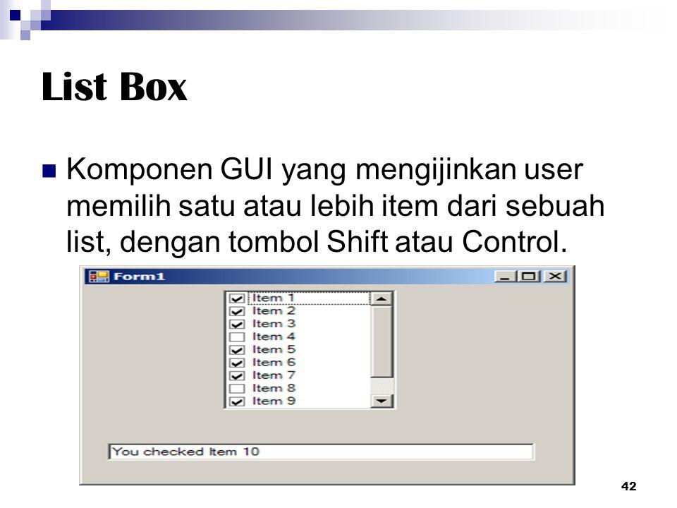 List Box Komponen GUI yang mengijinkan user memilih satu atau lebih item dari sebuah list, dengan tombol Shift atau Control.