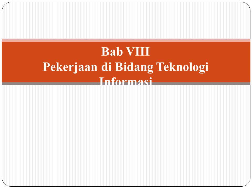 Bab VIII Pekerjaan di Bidang Teknologi Informasi