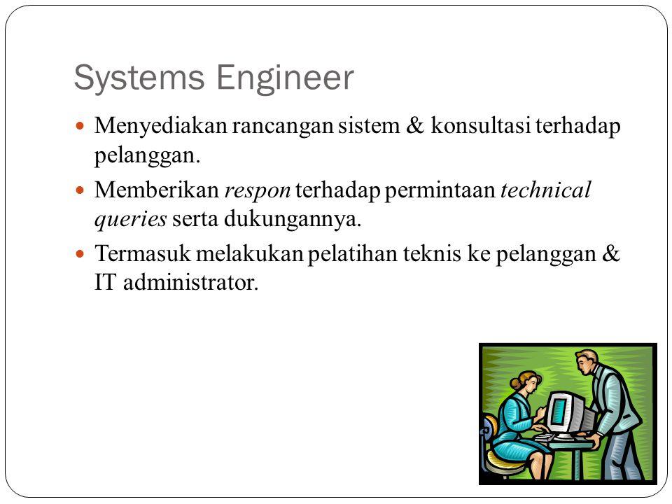 Systems Engineer Menyediakan rancangan sistem & konsultasi terhadap pelanggan.