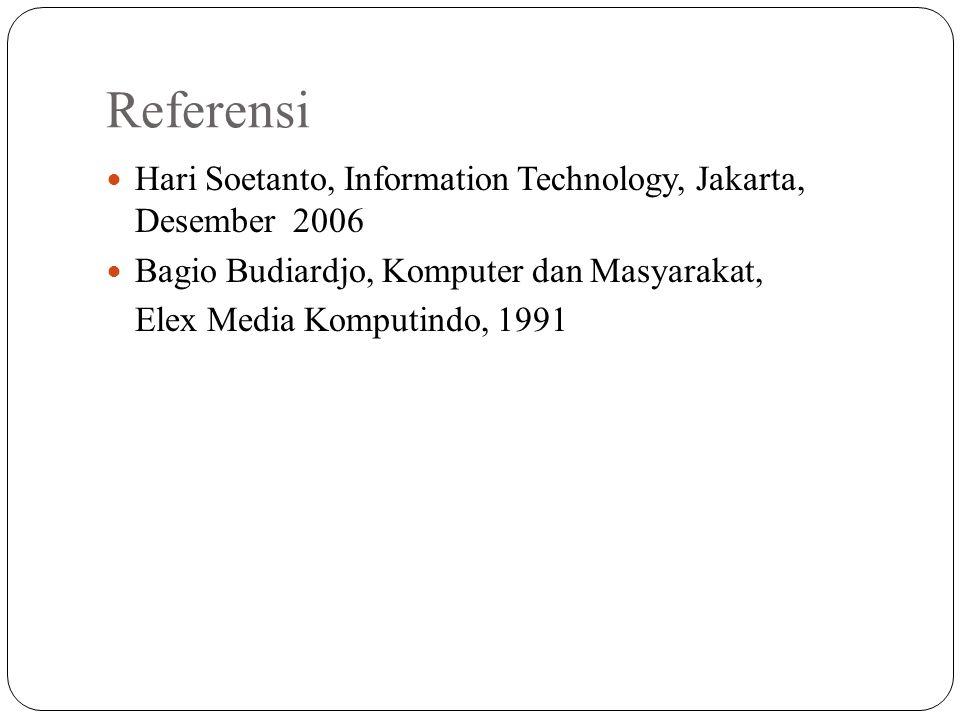 Referensi Hari Soetanto, Information Technology, Jakarta, Desember 2006. Bagio Budiardjo, Komputer dan Masyarakat,