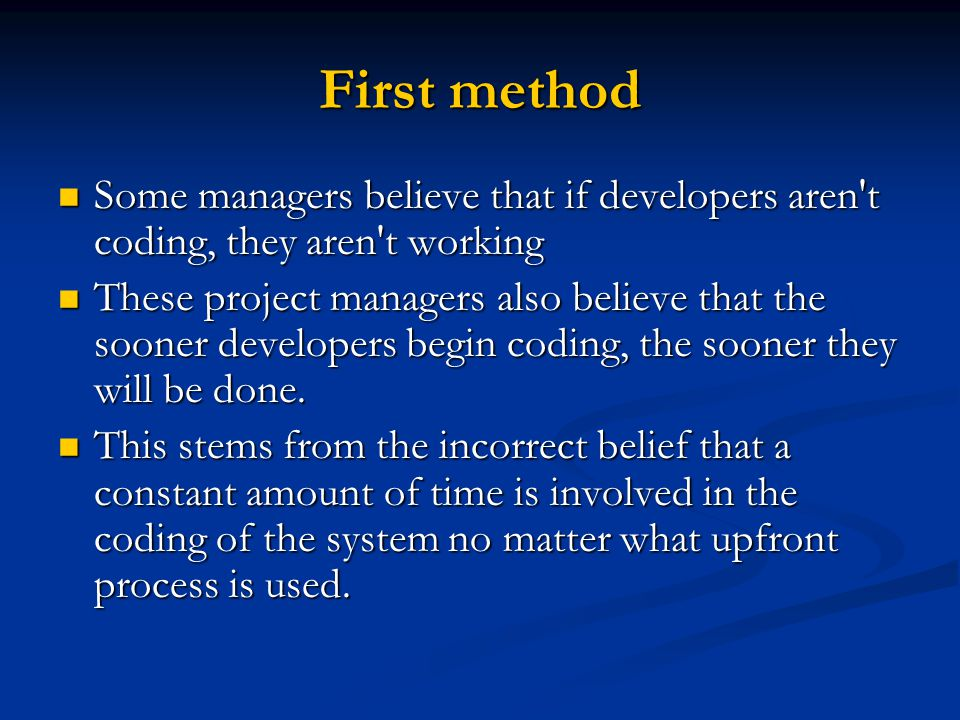 First method Some managers believe that if developers aren t coding, they aren t working.