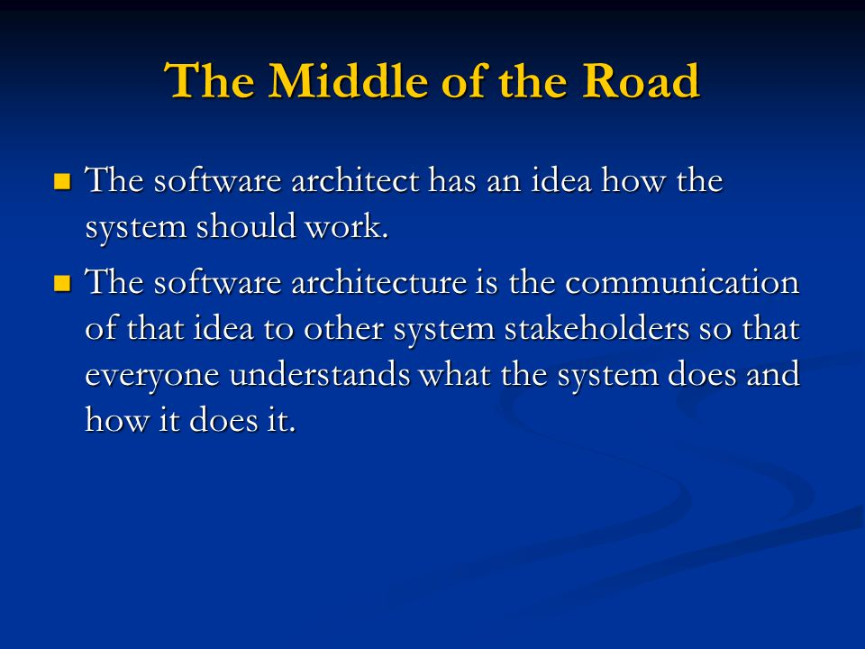 The Middle of the Road The software architect has an idea how the system should work.