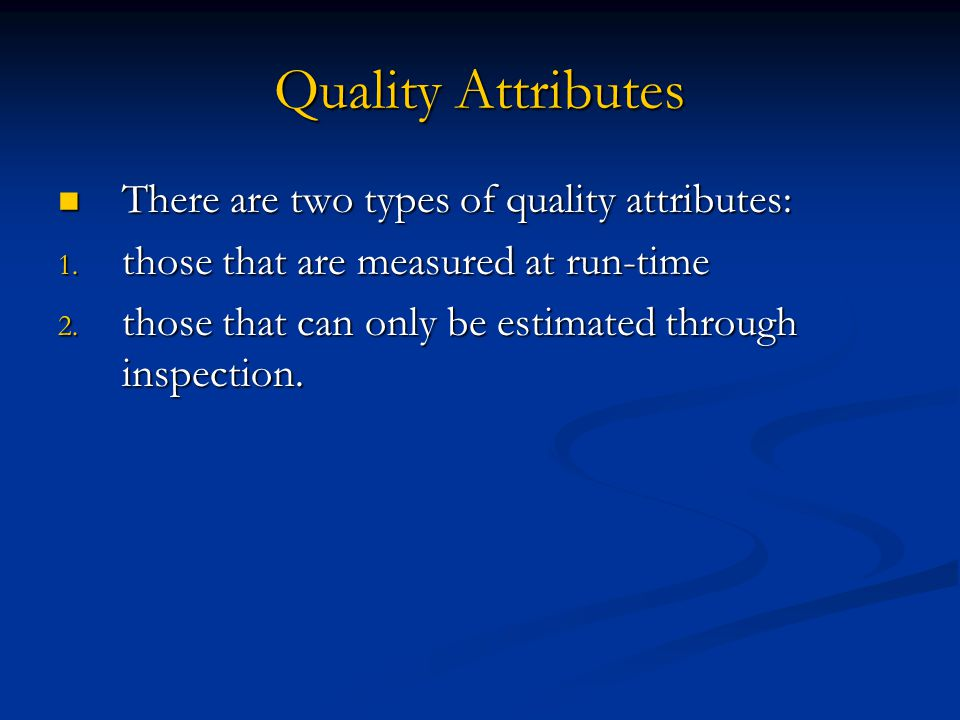 Quality Attributes There are two types of quality attributes: