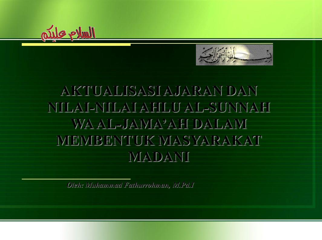 AKTUALISASI AJARAN DAN NILAI-NILAI AHLU AL-SUNNAH WA AL-JAMA'AH DALAM MEMBENTUK MASYARAKAT MADANI