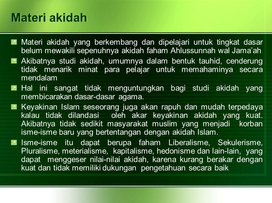 Materi akidah Materi akidah yang berkembang dan dipelajari untuk tingkat dasar belum mewakili sepenuhnya akidah faham Ahlussunnah wal Jama'ah.
