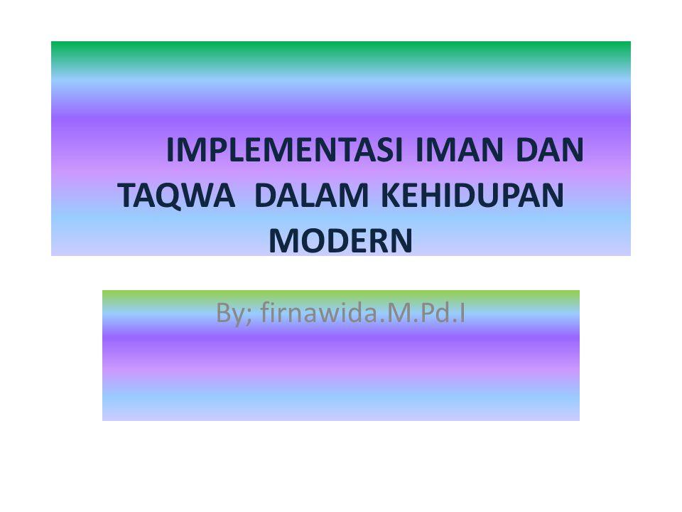 IMPLEMENTASI IMAN DAN TAQWA DALAM KEHIDUPAN MODERN
