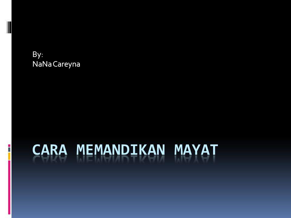 By: NaNa Careyna CARA MEMANDIKAN MAYAT