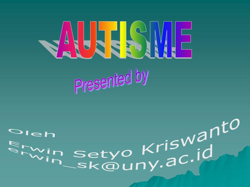 AUTISME Presented by Oleh Erwin Setyo Kriswanto erwin_sk@uny.ac.id