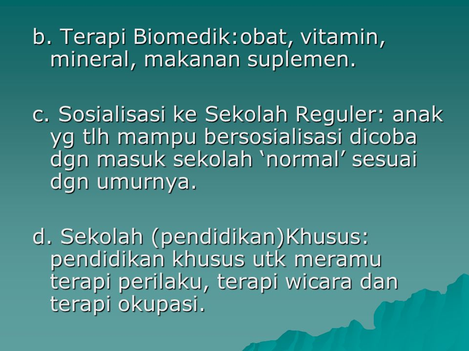 b. Terapi Biomedik:obat, vitamin, mineral, makanan suplemen.