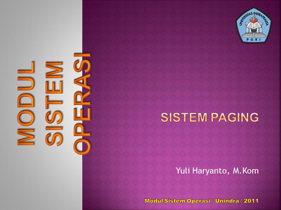 SISTEM OPERASI MODUL Sistem Paging Yuli Haryanto, M.Kom