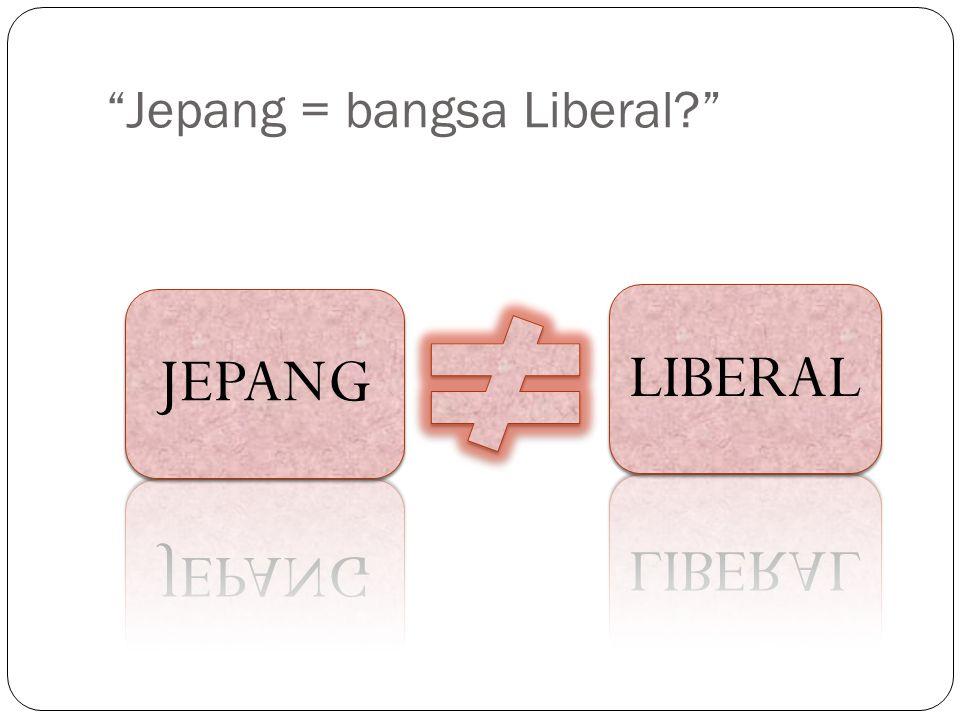 Jepang = bangsa Liberal