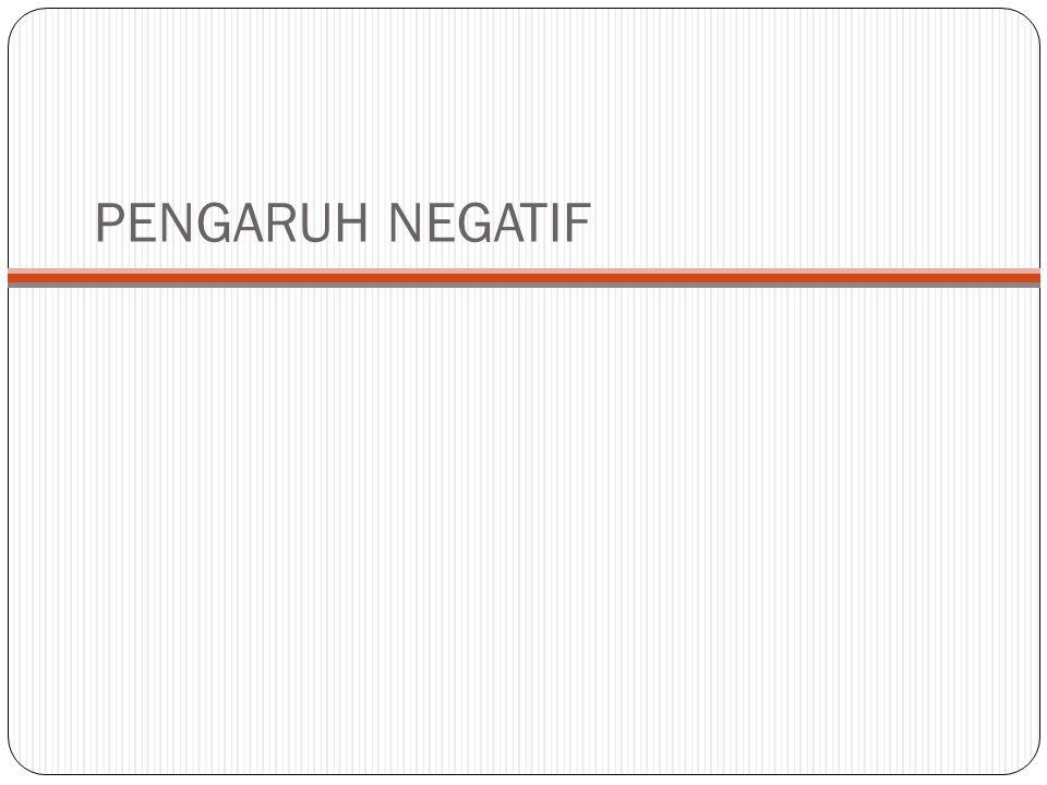 PENGARUH NEGATIF