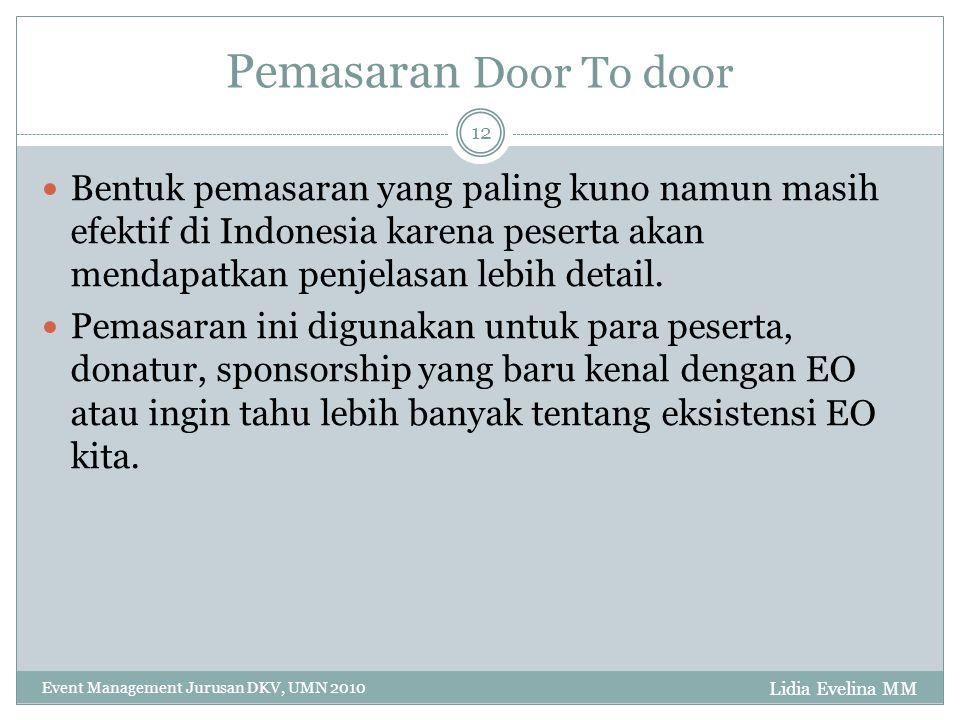 Pemasaran Door To door Bentuk pemasaran yang paling kuno namun masih efektif di Indonesia karena peserta akan mendapatkan penjelasan lebih detail.