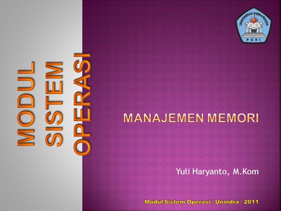 SISTEM OPERASI MODUL Manajemen Memori Yuli Haryanto, M.Kom