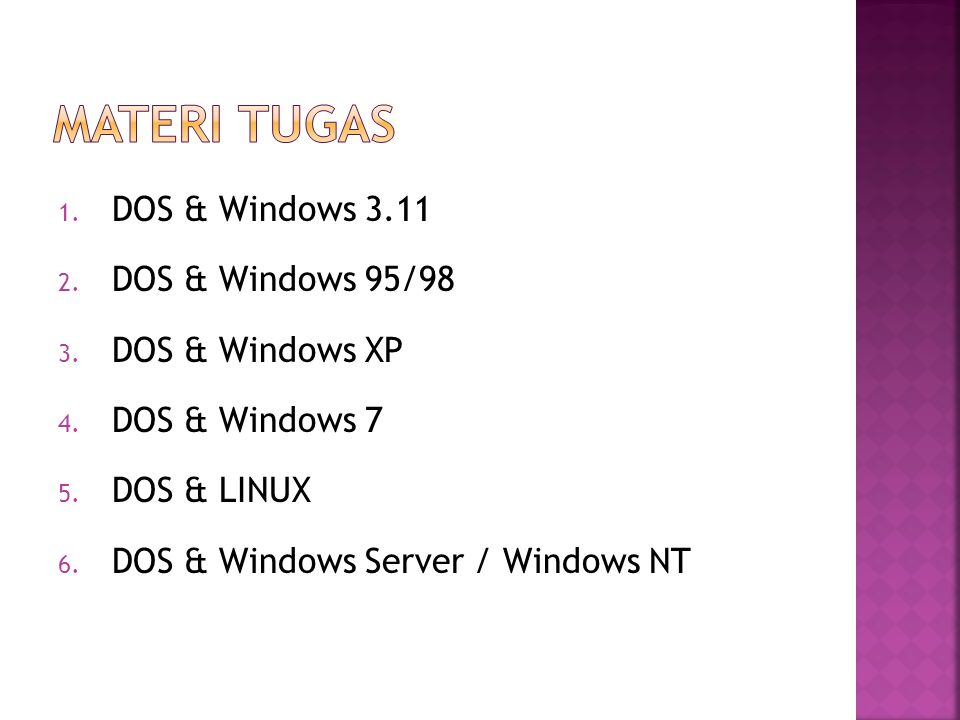 Materi tugas DOS & Windows 3.11 DOS & Windows 95/98 DOS & Windows XP