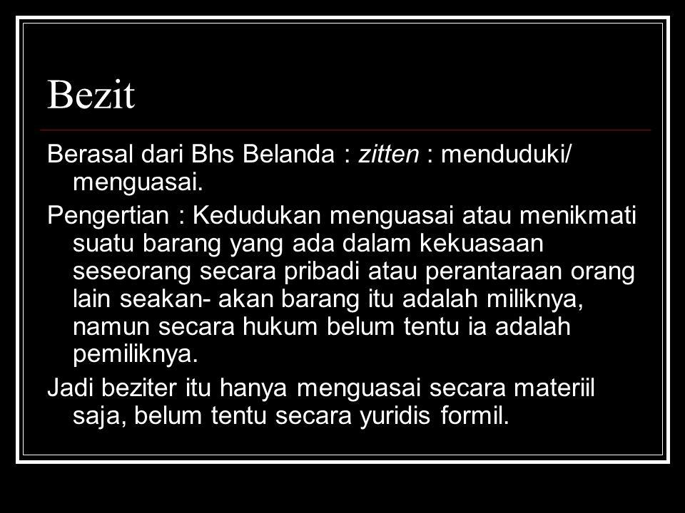 Bezit Berasal dari Bhs Belanda : zitten : menduduki/ menguasai.
