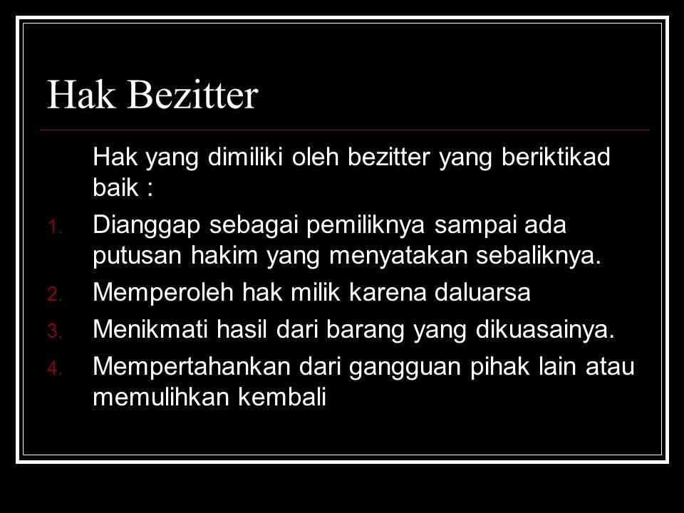 Hak Bezitter Hak yang dimiliki oleh bezitter yang beriktikad baik :