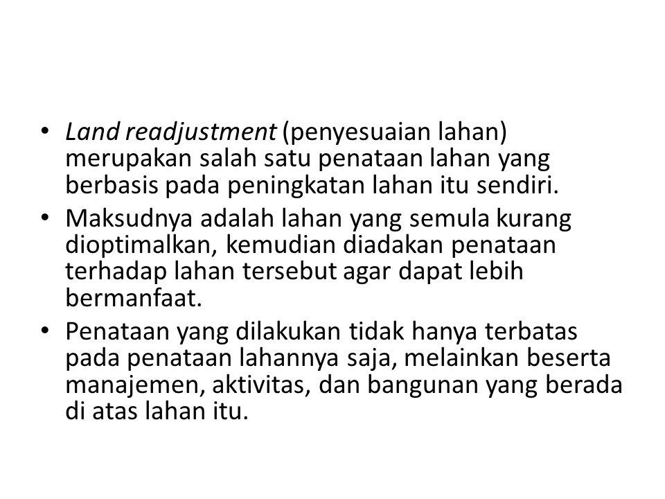 Land readjustment (penyesuaian lahan) merupakan salah satu penataan lahan yang berbasis pada peningkatan lahan itu sendiri.