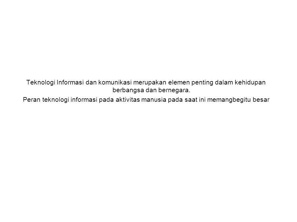 Teknologi Informasi dan komunikasi merupakan elemen penting dalam kehidupan berbangsa dan bernegara.