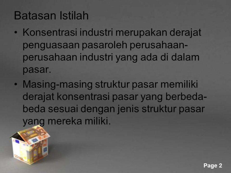 Batasan Istilah Konsentrasi industri merupakan derajat penguasaan pasaroleh perusahaan-perusahaan industri yang ada di dalam pasar.