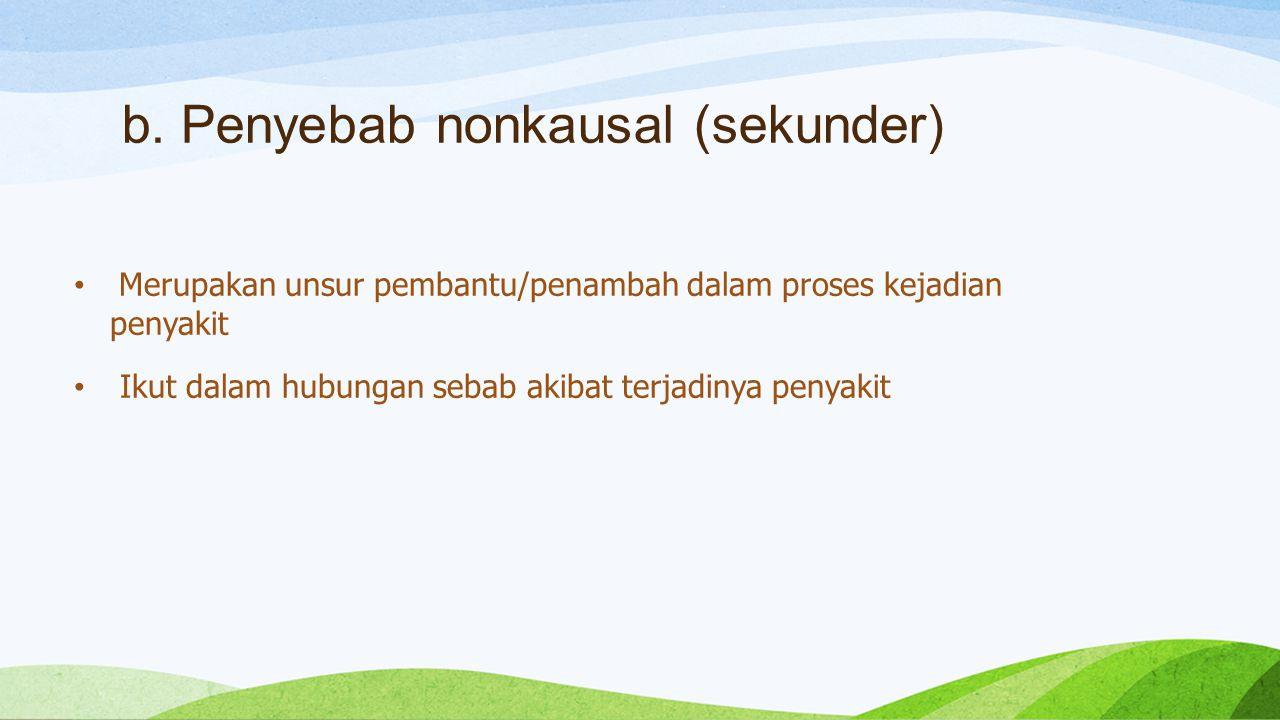 b. Penyebab nonkausal (sekunder)